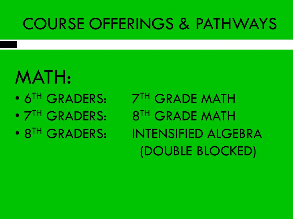 COURSE REQUIREMENTS MATH: 6 TH GRADERS: Must pass with a 70 each six weeks Put on probation after one six weeks of below 70 Removed to regular class after a second six weeks of below 70