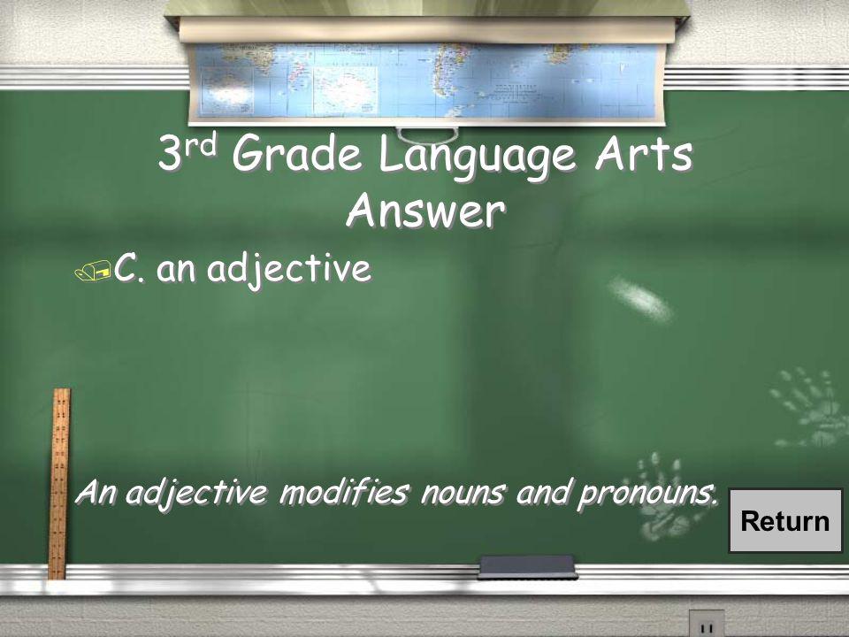 3 rd Grade Language Arts Answer / C.an adjective An adjective modifies nouns and pronouns.