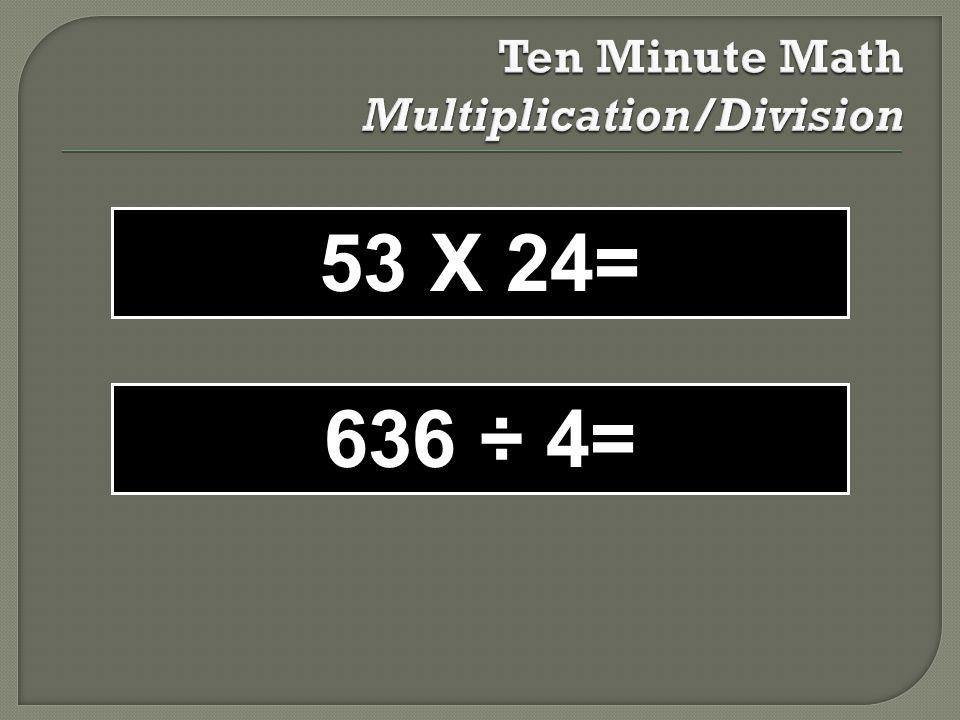 53 X 24= 636 ÷ 4=