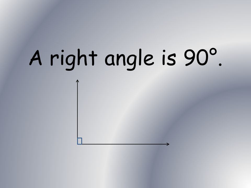 Mathematics A right angle has a measure of how many degrees