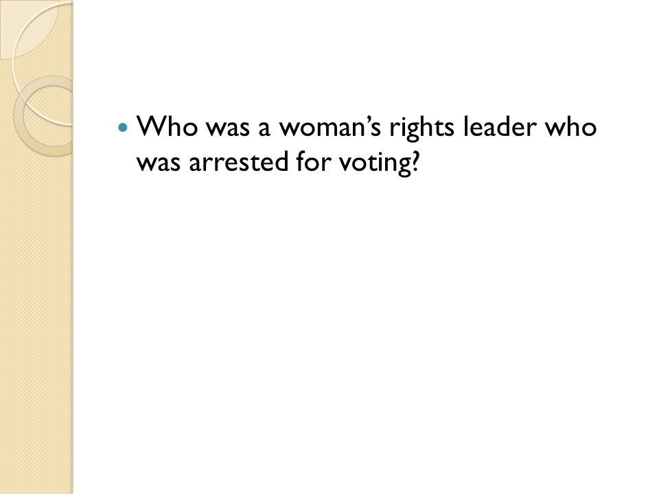 Who was a woman's rights leader who was arrested for voting