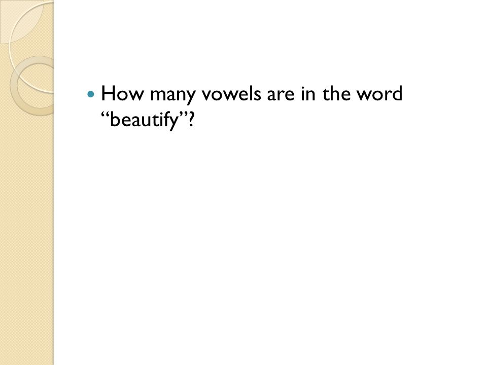 How many vowels are in the word beautify