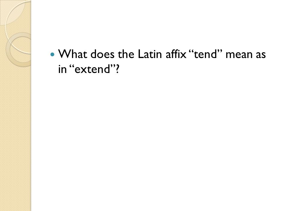 What does the Latin affix tend mean as in extend