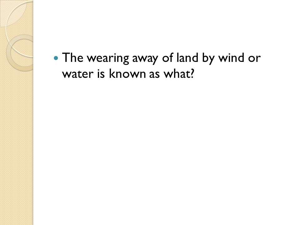 The wearing away of land by wind or water is known as what