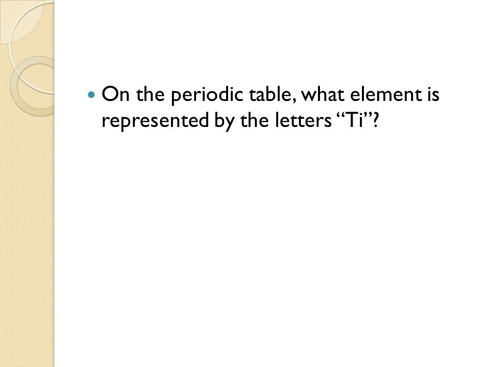 On the periodic table, what element is represented by the letters Ti