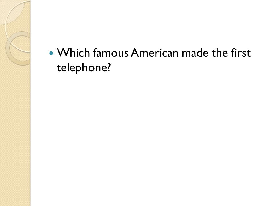 Which famous American made the first telephone