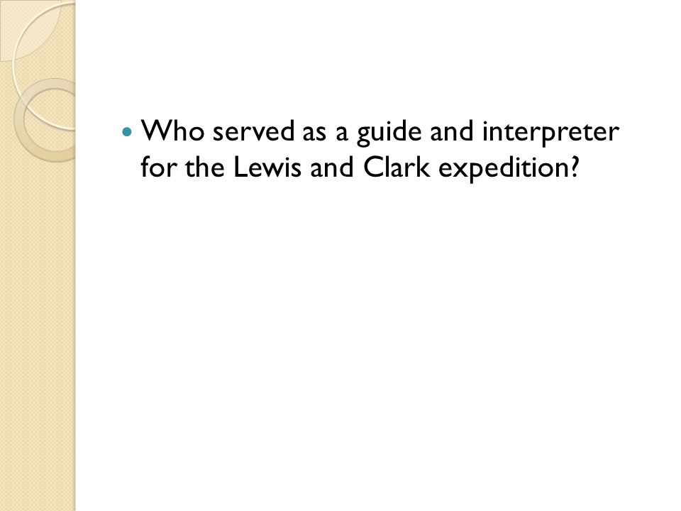 Who served as a guide and interpreter for the Lewis and Clark expedition