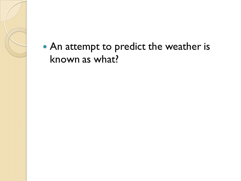 An attempt to predict the weather is known as what
