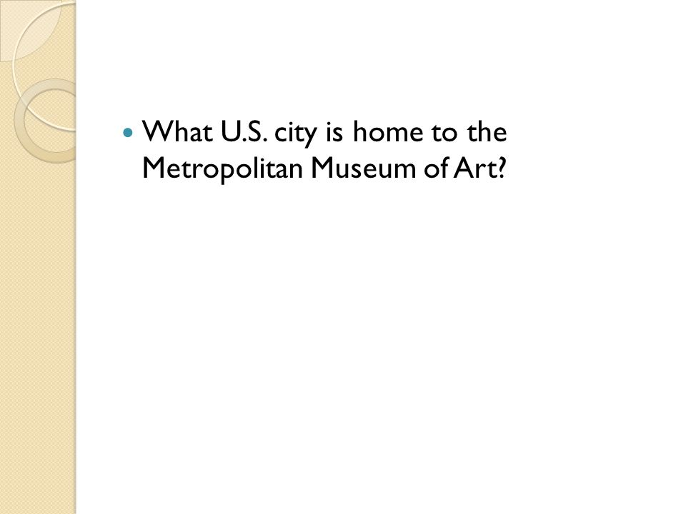 What U.S. city is home to the Metropolitan Museum of Art