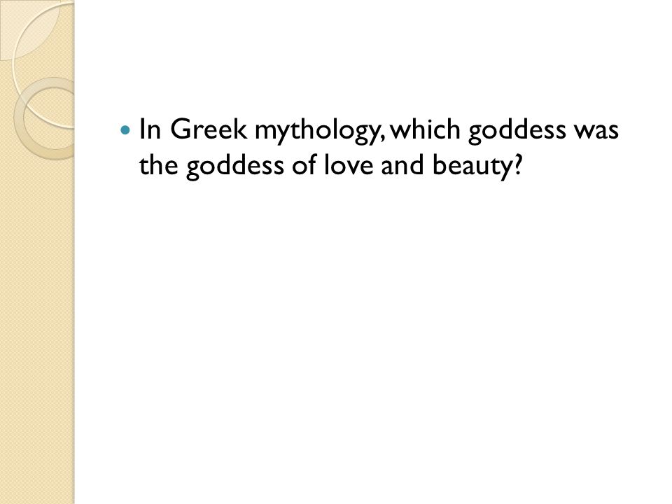 In Greek mythology, which goddess was the goddess of love and beauty