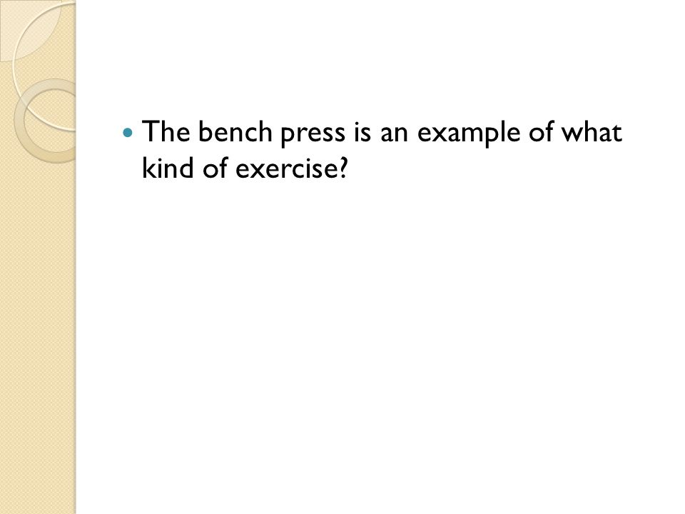The bench press is an example of what kind of exercise