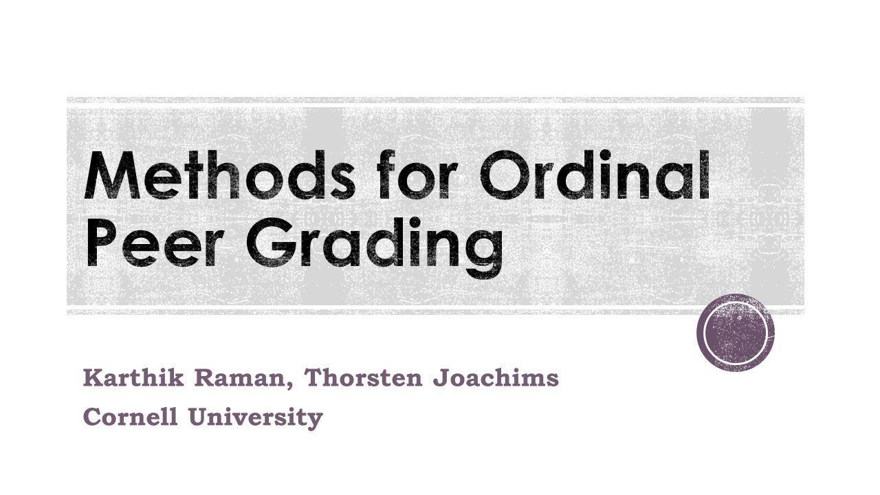 Karthik Raman, Thorsten Joachims Cornell University