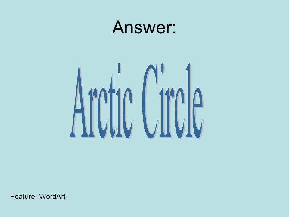 Answer: Feature: WordArt