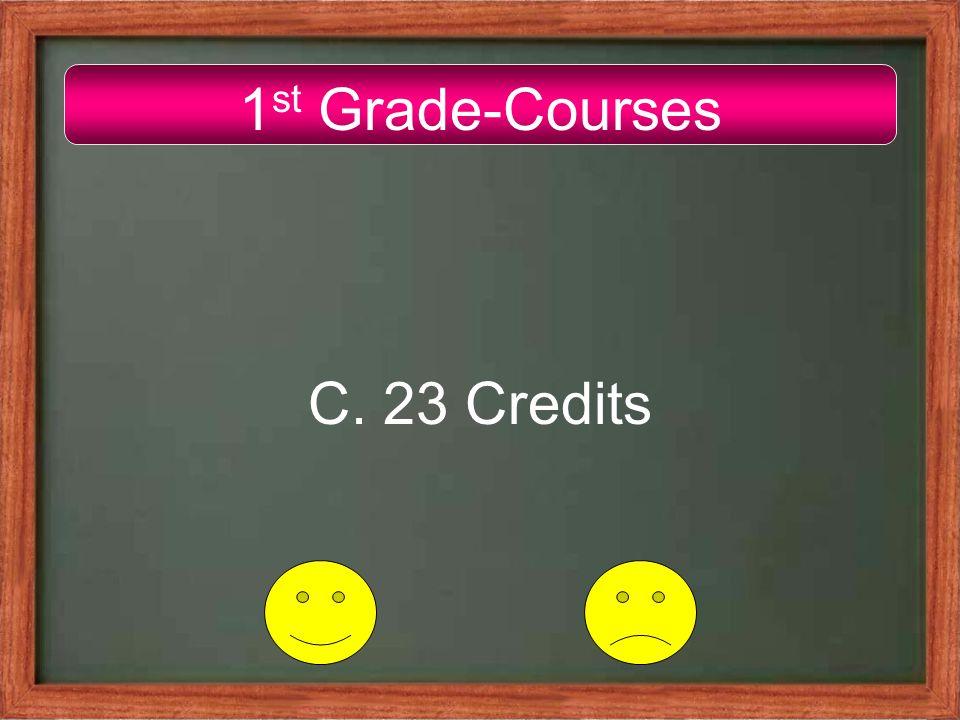 1 st Grade-Courses C. 23 Credits