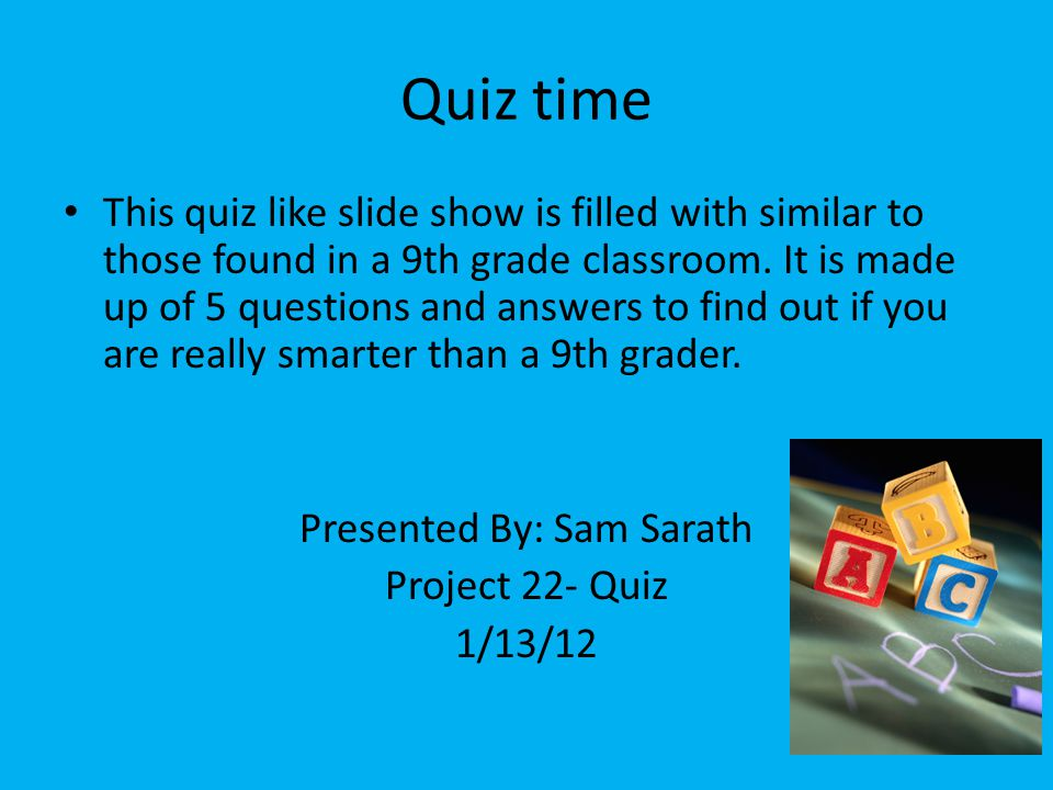Quiz time This quiz like slide show is filled with similar to those found in a 9th grade classroom.