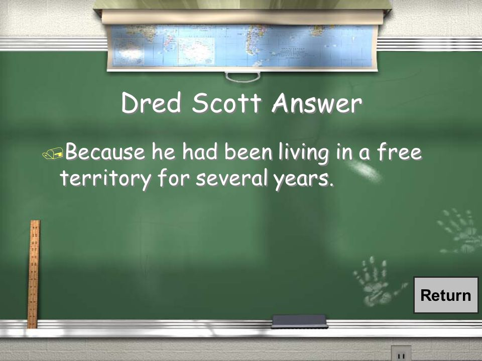 Dred Scott Question / Why did Dred Scott think he should be granted his freedom?
