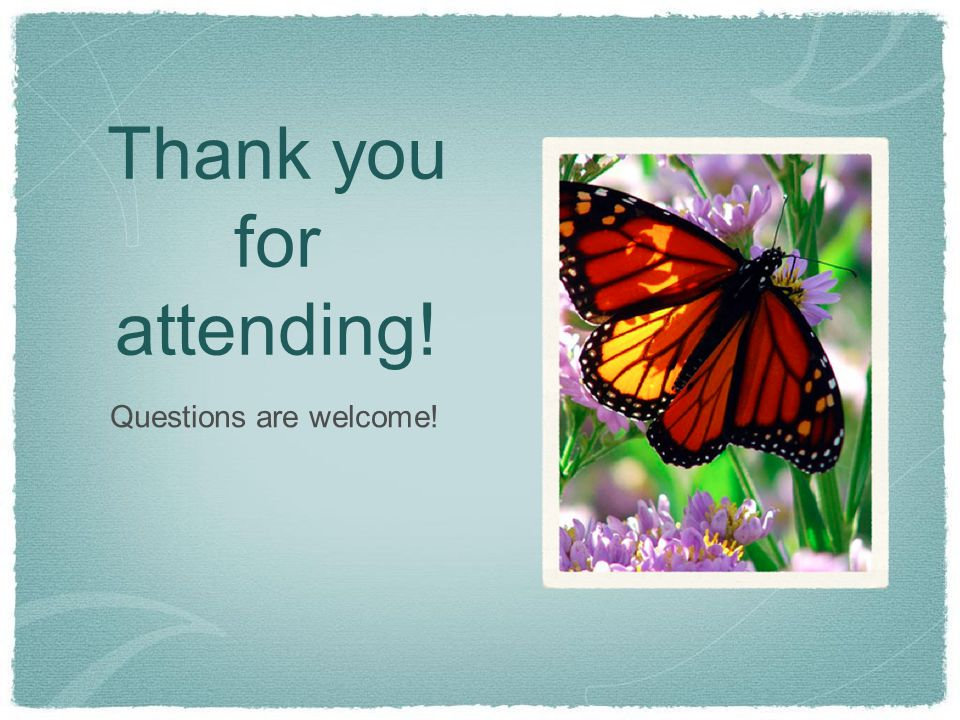 Thank you for attending! Questions are welcome!