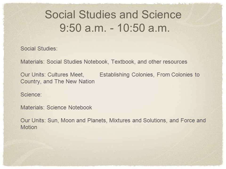 Social Studies and Science 9:50 a.m. - 10:50 a.m.