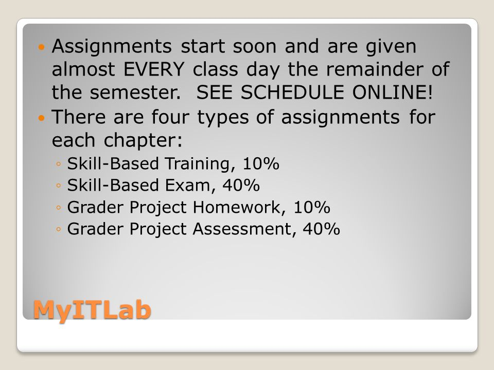 MyITLab Assignments start soon and are given almost EVERY class day the remainder of the semester.