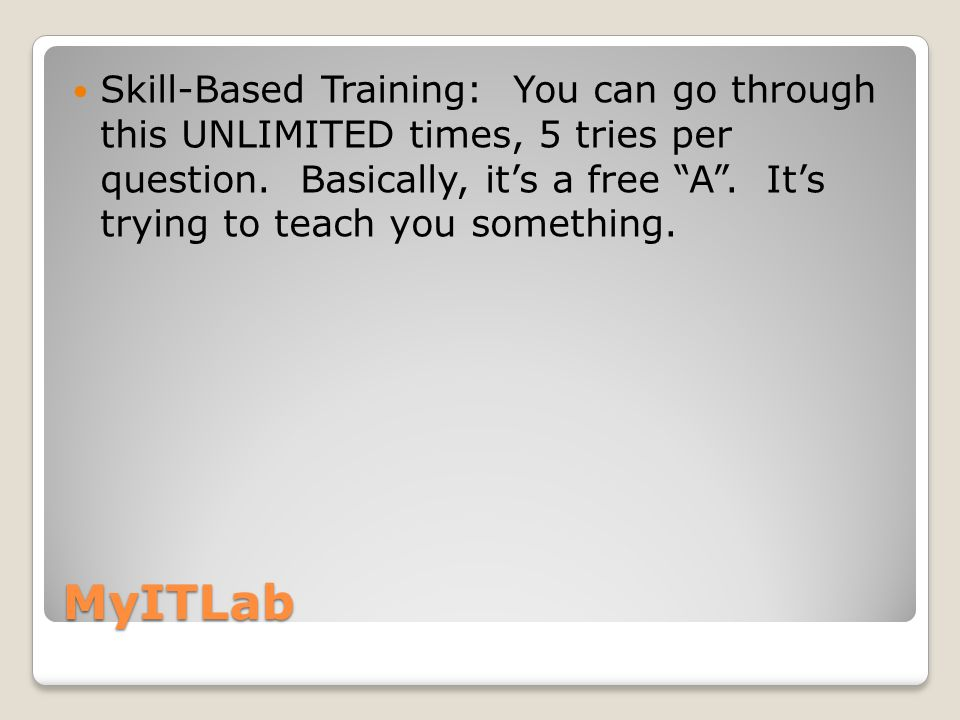 MyITLab Skill-Based Training: They're pretty obvious if you know the material already.