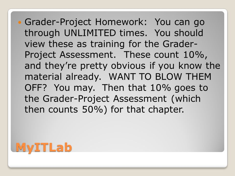 MyITLab Grader-Project Assessment : You can go through these TWO times with no time limit.