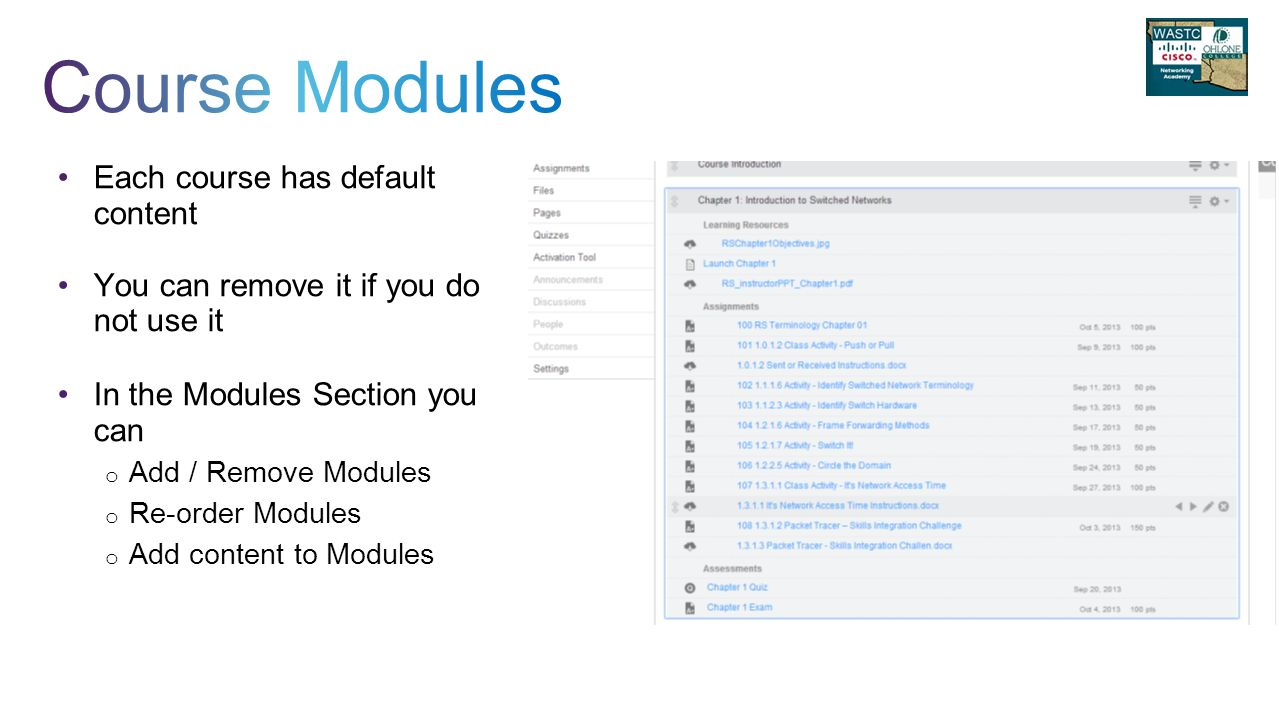 Each course has default content You can remove it if you do not use it In the Modules Section you can o Add / Remove Modules o Re-order Modules o Add content to Modules