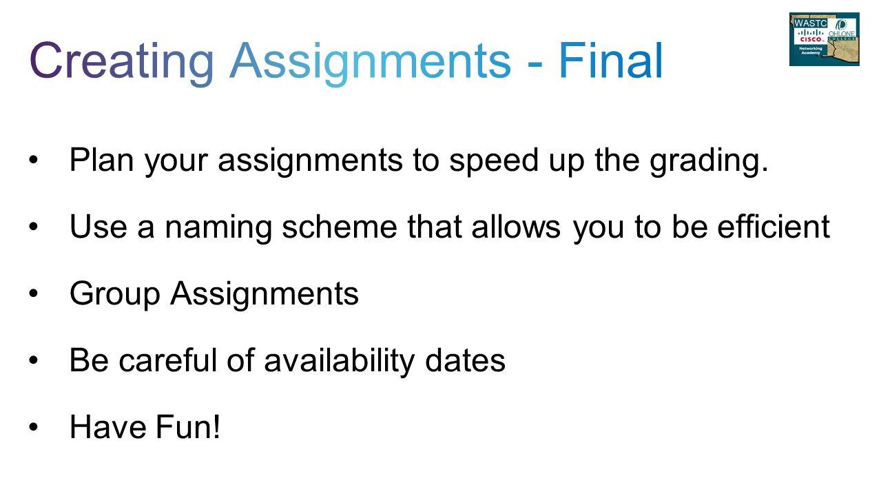 Plan your assignments to speed up the grading.