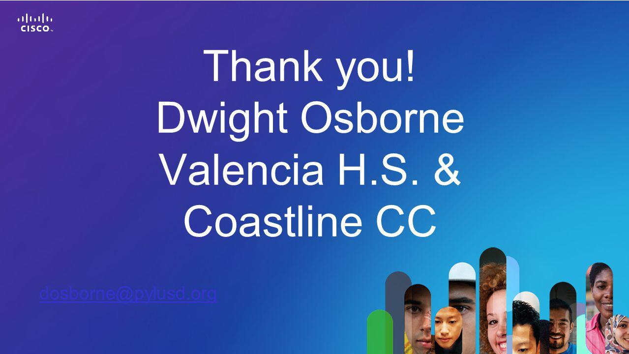 Thank you! Dwight Osborne Valencia H.S. & Coastline CC dosborne@pylusd.org