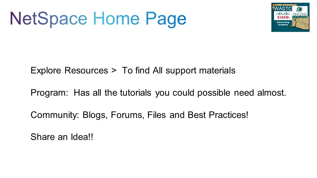 Explore Resources > To find All support materials Program: Has all the tutorials you could possible need almost.