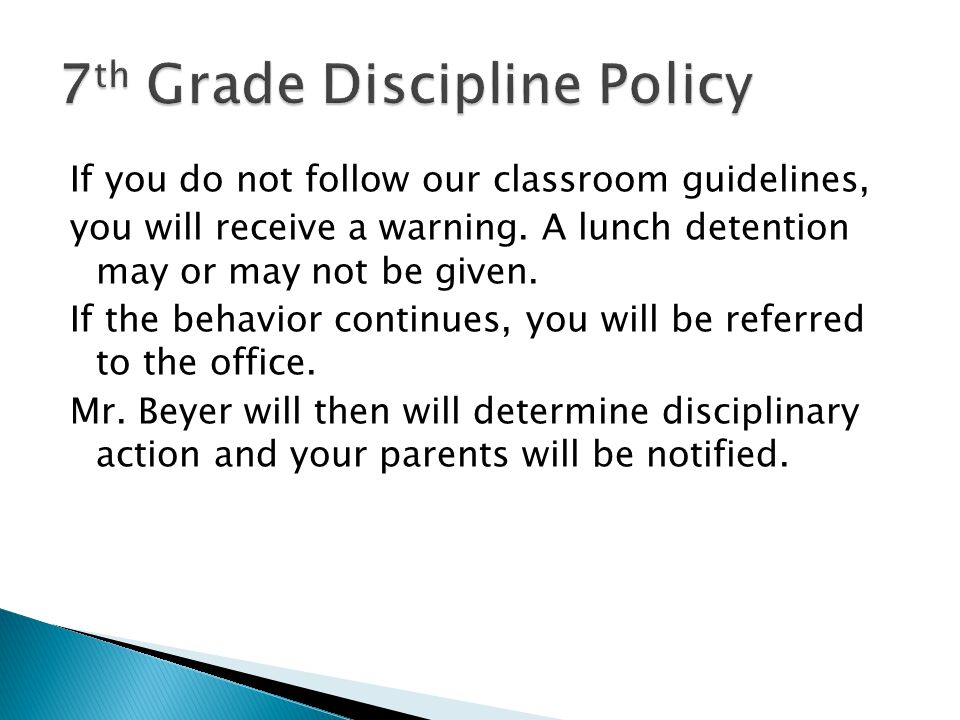 If you do not follow our classroom guidelines, you will receive a warning. A lunch detention may or may not be given. If the behavior continues, you w