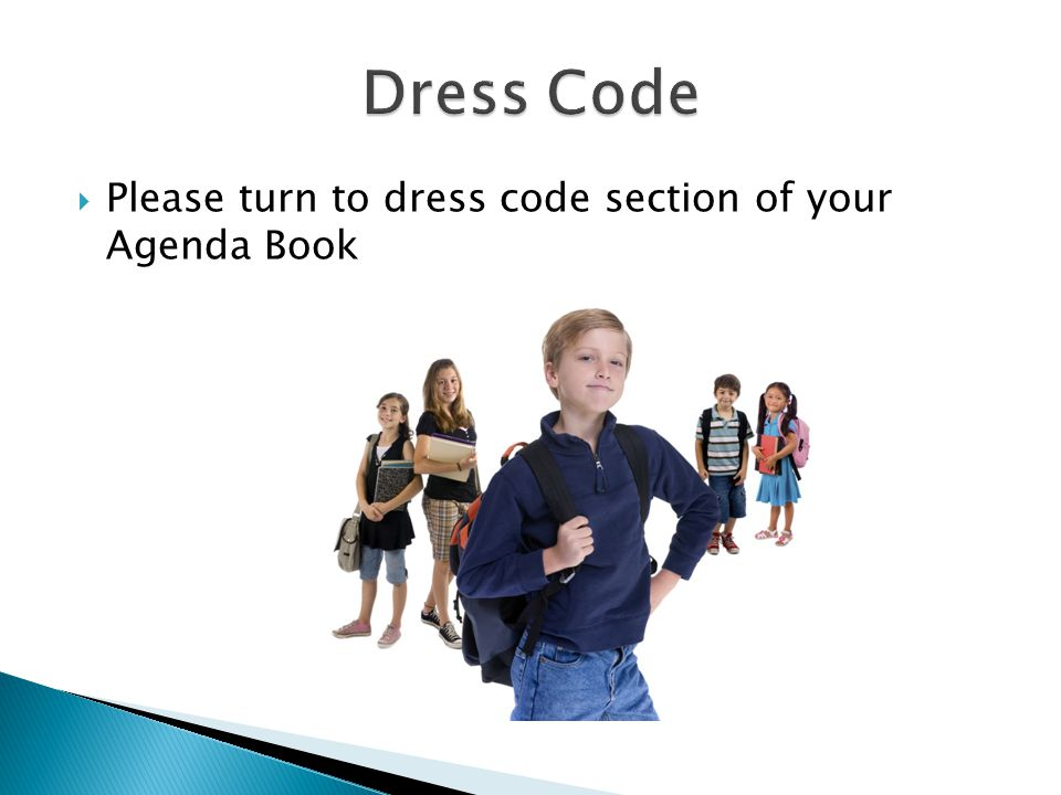  Please turn to dress code section of your Agenda Book