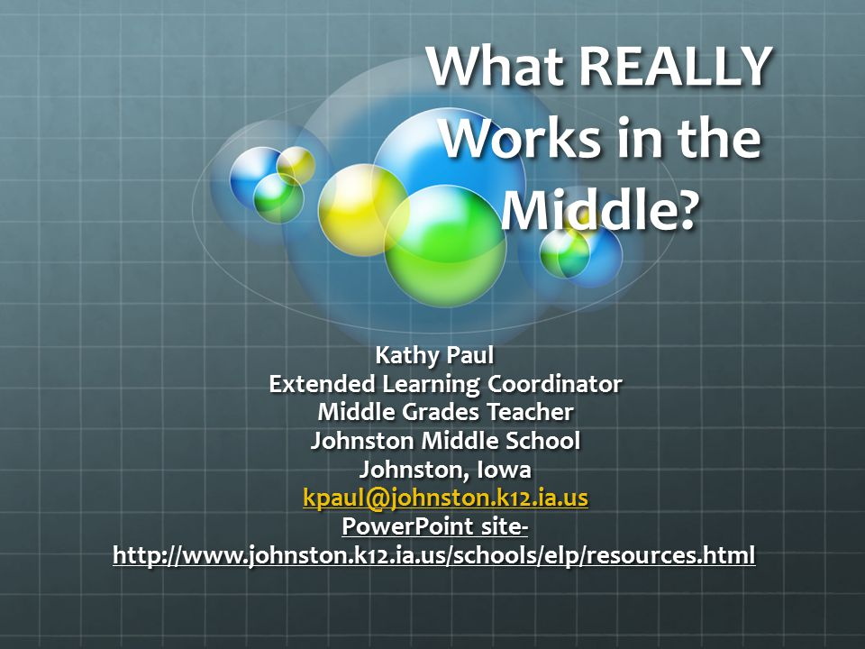 What REALLY Works in the Middle? Kathy Paul Extended Learning Coordinator Extended Learning Coordinator Middle Grades Teacher Middle Grades Teacher Jo