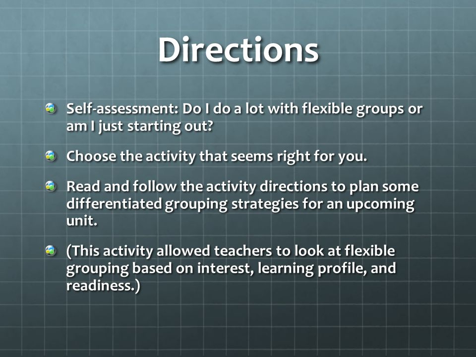 Directions Self-assessment: Do I do a lot with flexible groups or am I just starting out.