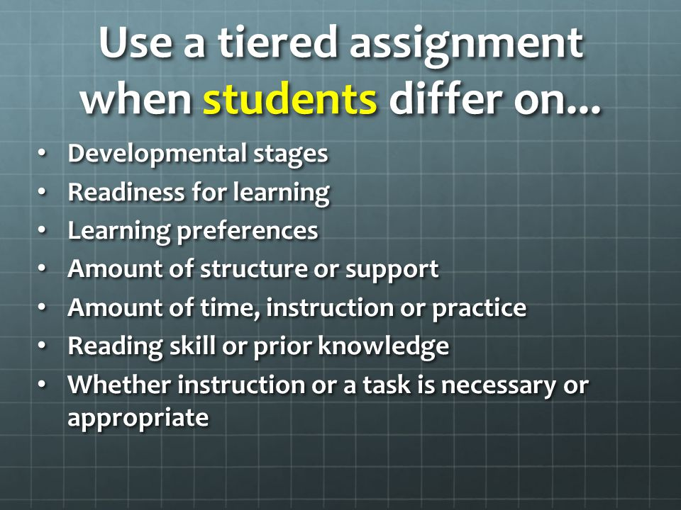 Use a tiered assignment when students differ on...