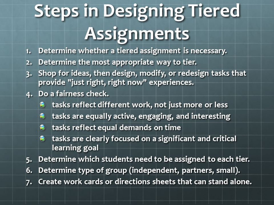 Steps in Designing Tiered Assignments 1.Determine whether a tiered assignment is necessary. 1.Determine whether a tiered assignment is necessary. 2.De