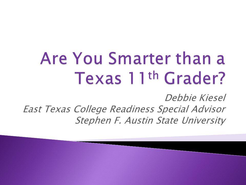 Debbie Kiesel East Texas College Readiness Special Advisor Stephen F. Austin State University