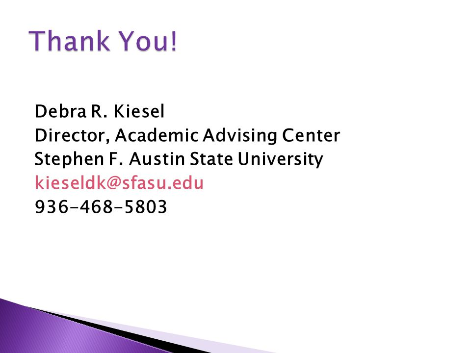 Debra R. Kiesel Director, Academic Advising Center Stephen F.
