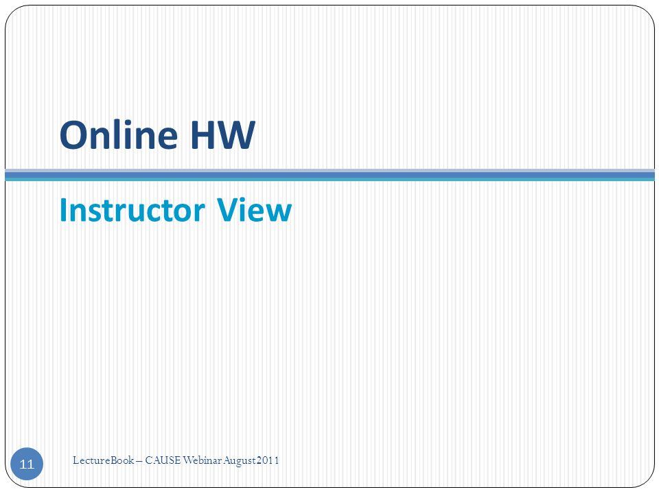 Online HW Instructor View 11 LectureBook – CAUSE Webinar August2011