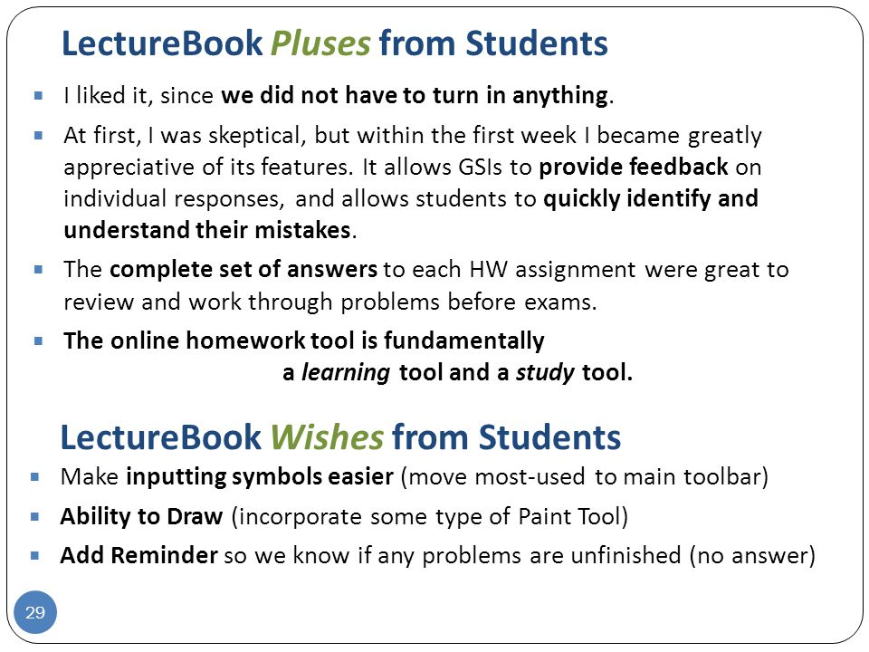 LectureBook Pluses from Students  I liked it, since we did not have to turn in anything.