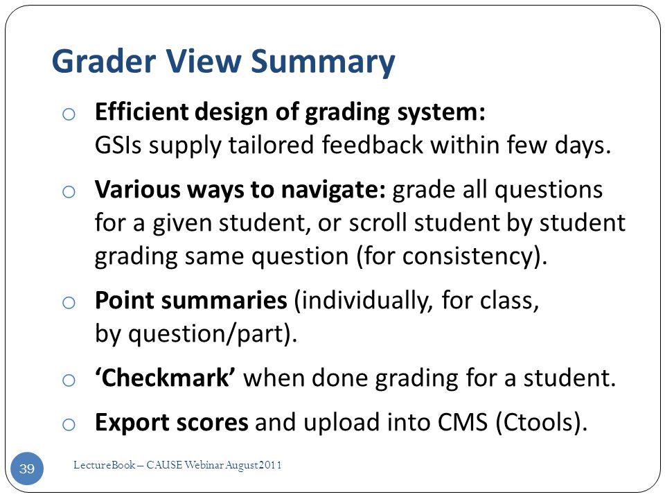 Grader View Summary o Efficient design of grading system: GSIs supply tailored feedback within few days.
