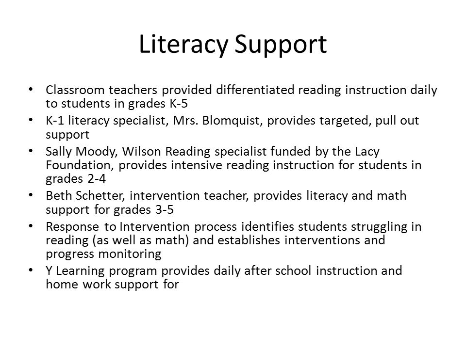 Literacy Support Classroom teachers provided differentiated reading instruction daily to students in grades K-5 K-1 literacy specialist, Mrs. Blomquis