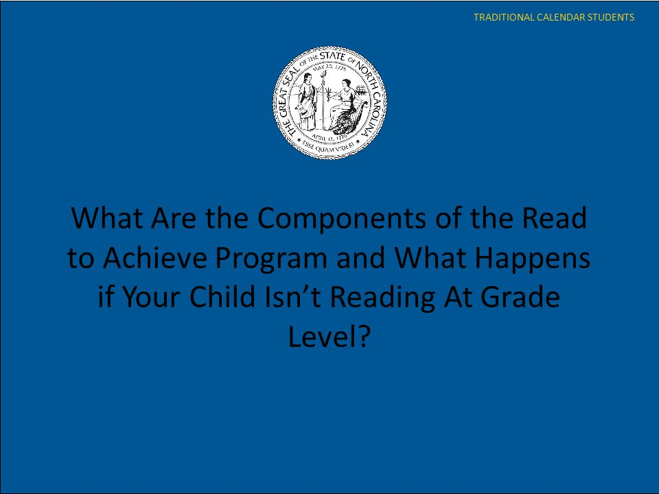 What Are the Components of the Read to Achieve Program and What Happens if Your Child Isn't Reading At Grade Level? TRADITIONAL CALENDAR STUDENTS