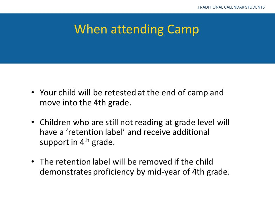 When attending Camp TRADITIONAL CALENDAR STUDENTS Your child will be retested at the end of camp and move into the 4th grade.
