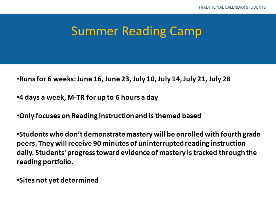 Summer Reading Camp TRADITIONAL CALENDAR STUDENTS Runs for 6 weeks: June 16, June 23, July 10, July 14, July 21, July 28 4 days a week, M-TR for up to