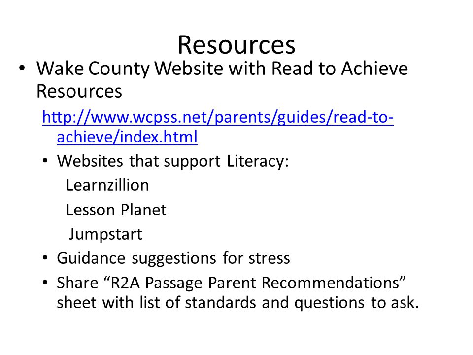 Resources Wake County Website with Read to Achieve Resources http://www.wcpss.net/parents/guides/read-to- achieve/index.html Websites that support Lit