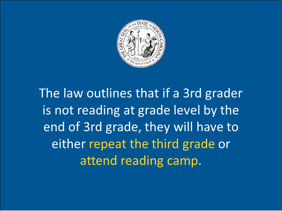 The law outlines that if a 3rd grader is not reading at grade level by the end of 3rd grade, they will have to either repeat the third grade or attend