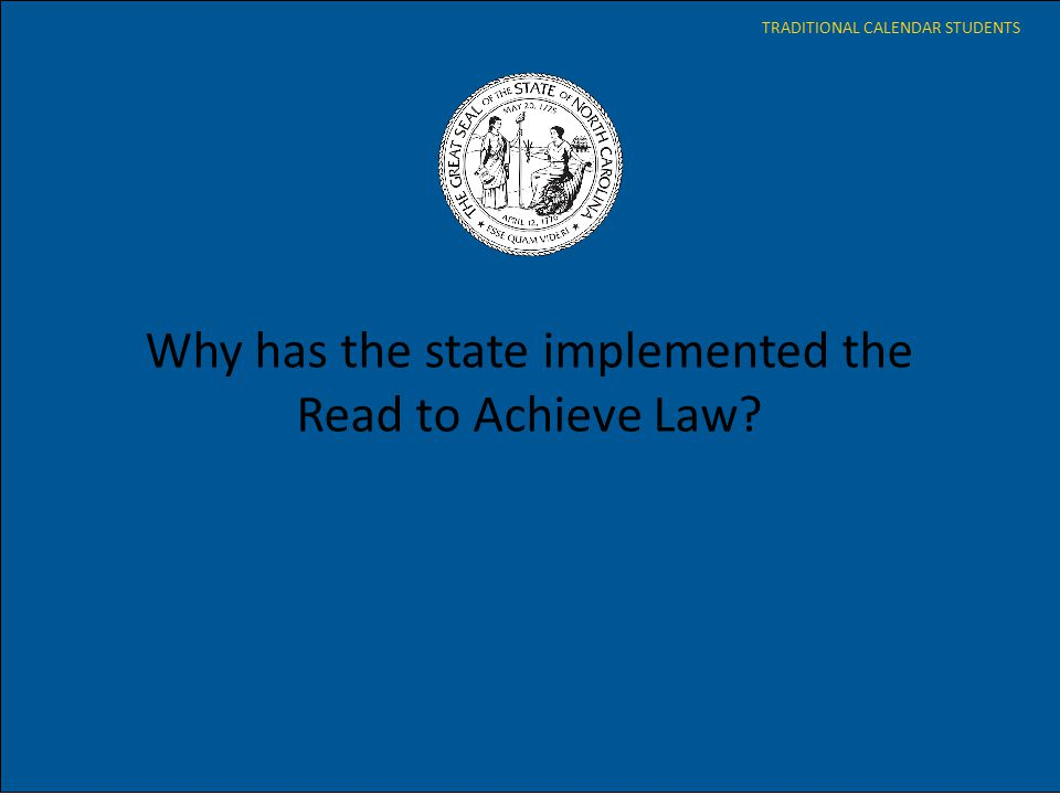 Why has the state implemented the Read to Achieve Law? TRADITIONAL CALENDAR STUDENTS
