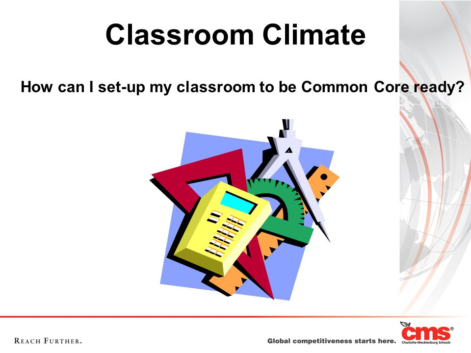 Classroom Climate How can I set-up my classroom to be Common Core ready