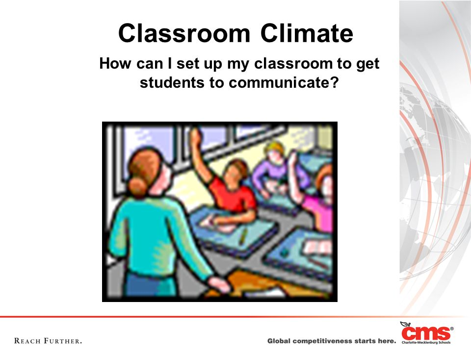 Classroom Climate How can I set up my classroom to get students to communicate