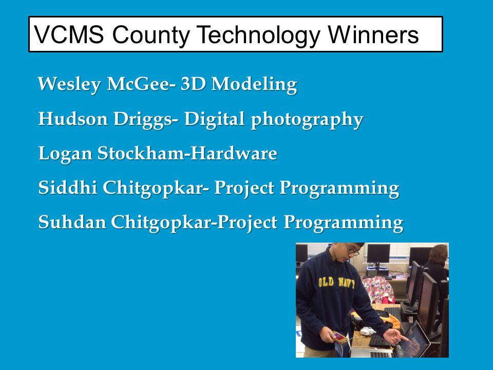 VCMS County Technology Winners Wesley McGee- 3D Modeling Hudson Driggs- Digital photography Logan Stockham-Hardware Siddhi Chitgopkar- Project Program